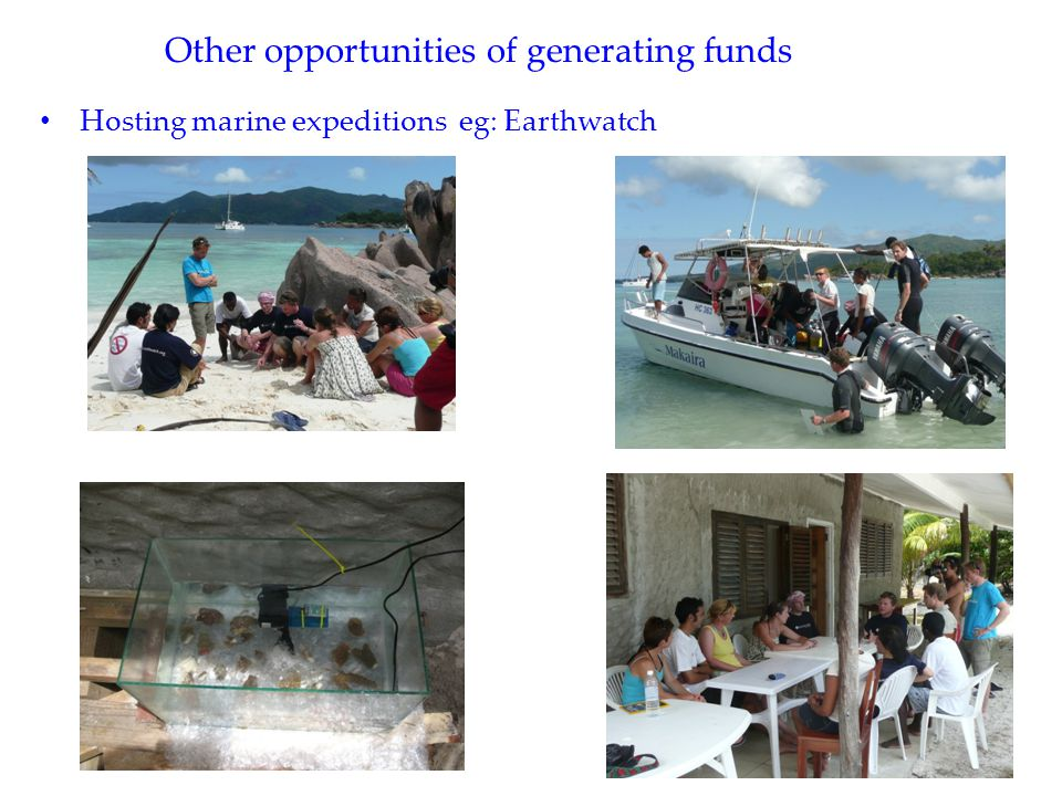 Other opportunities of generating funds Hosting marine expeditions eg: Earthwatch
