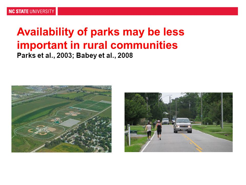 Availability of parks may be less important in rural communities Parks et al., 2003; Babey et al., 2008