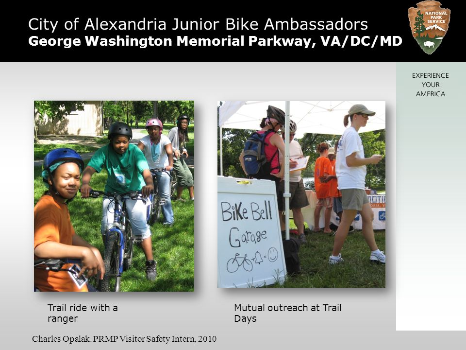 City of Alexandria Junior Bike Ambassadors George Washington Memorial Parkway, VA/DC/MD Trail ride with a ranger Mutual outreach at Trail Days Charles Opalak.
