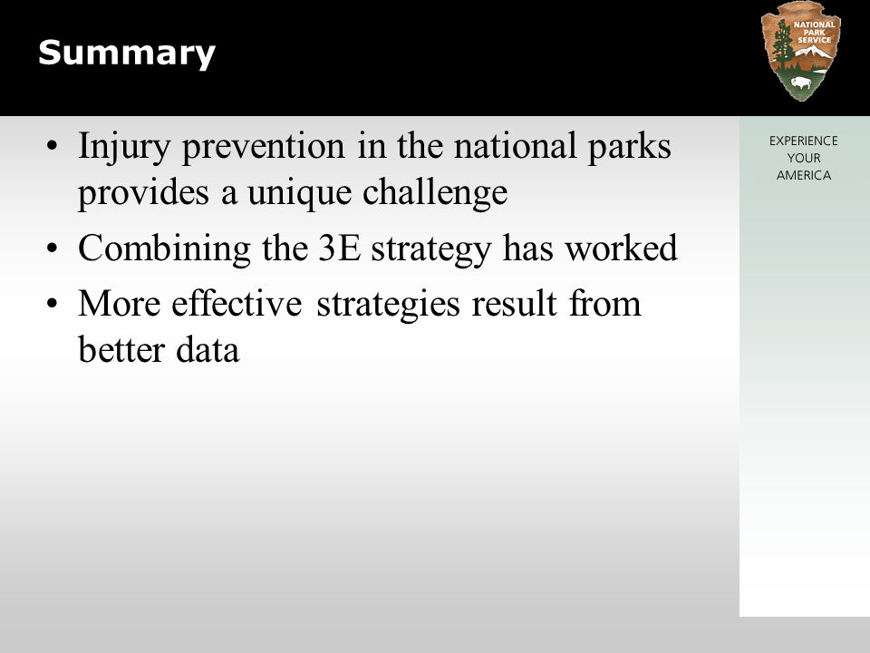 Summary Injury prevention in the national parks provides a unique challenge Combining the 3E strategy has worked More effective strategies result from better data