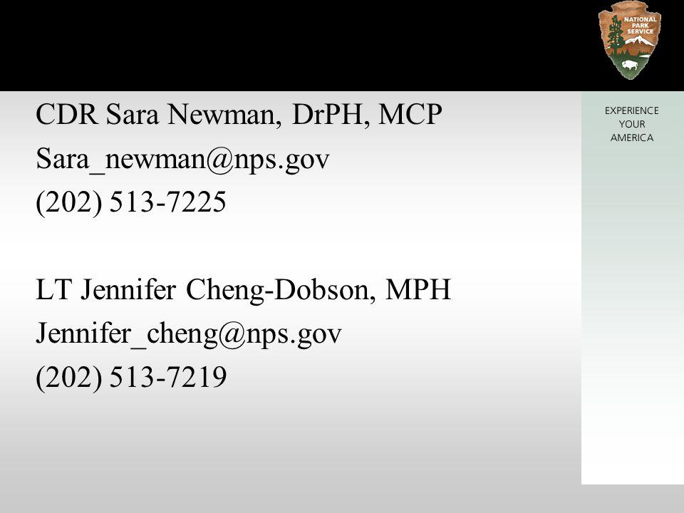 CDR Sara Newman, DrPH, MCP Sara_newman@nps.gov (202) 513-7225 LT Jennifer Cheng-Dobson, MPH Jennifer_cheng@nps.gov (202) 513-7219
