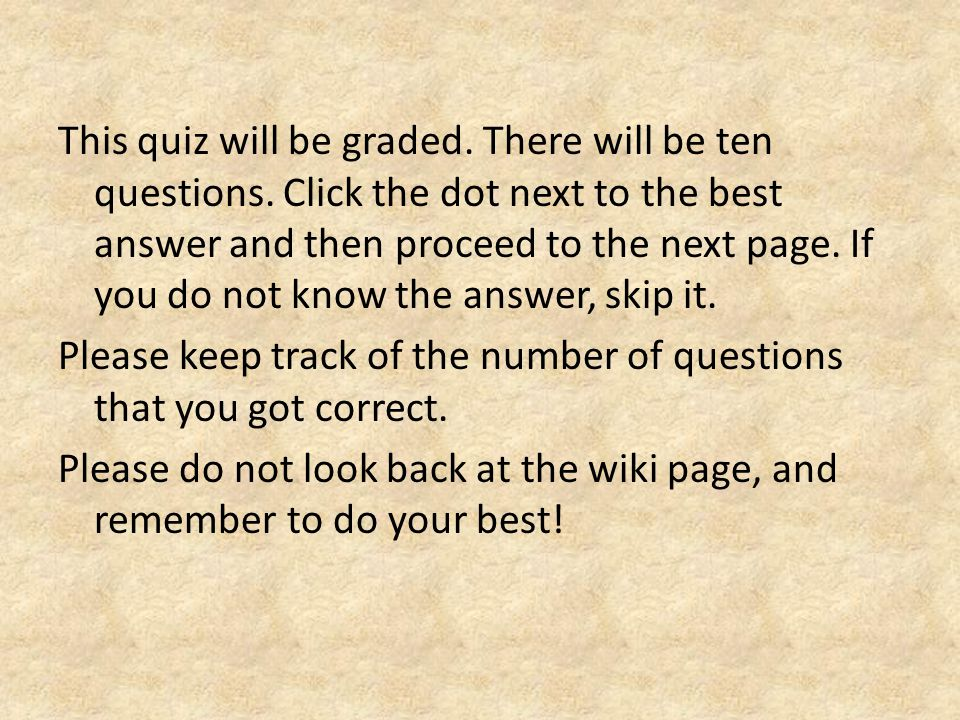 This quiz will be graded. There will be ten questions.