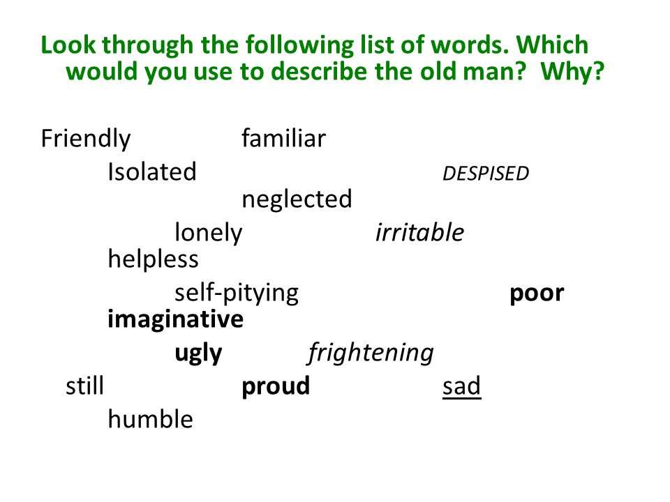 Look through the following list of words. Which would you use to describe the old man.