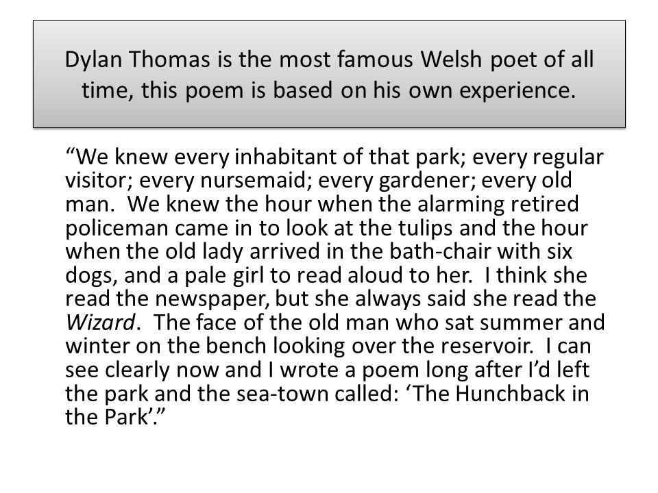 Dylan Thomas is the most famous Welsh poet of all time, this poem is based on his own experience.