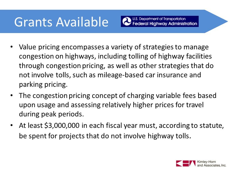 Grants Available Value pricing encompasses a variety of strategies to manage congestion on highways, including tolling of highway facilities through congestion pricing, as well as other strategies that do not involve tolls, such as mileage-based car insurance and parking pricing.