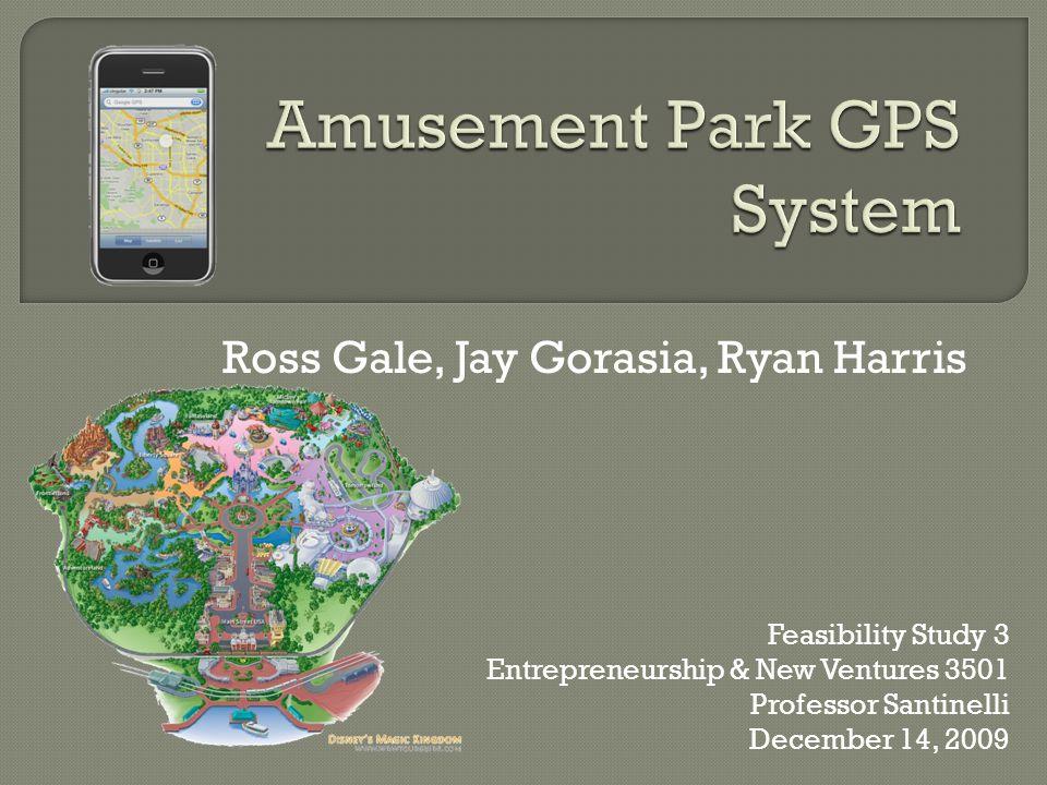 Ross Gale, Jay Gorasia, Ryan Harris Feasibility Study 3 Entrepreneurship & New Ventures 3501 Professor Santinelli December 14, 2009