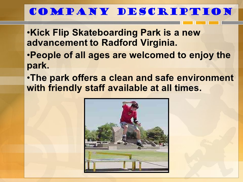 Company Description Kick Flip Skateboarding Park is a new advancement to Radford Virginia. People of all ages are welcomed to enjoy the park. The park
