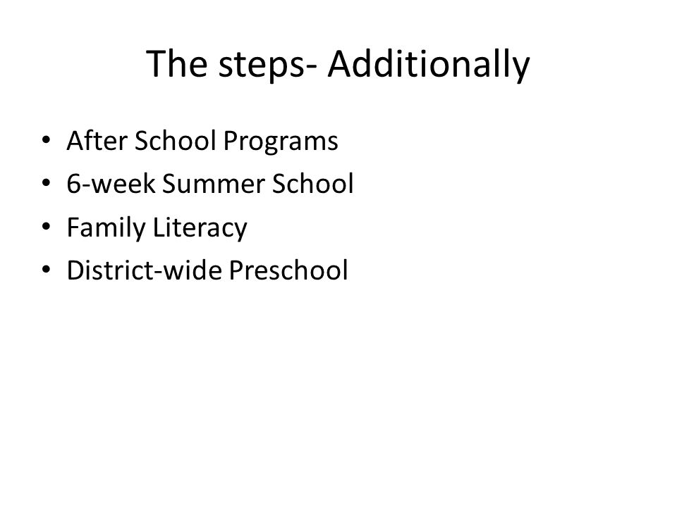 The steps- Additionally After School Programs 6-week Summer School Family Literacy District-wide Preschool