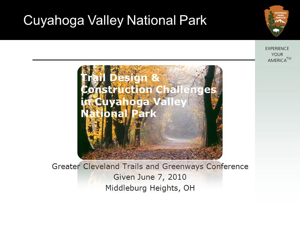 Cuyahoga Valley National Park TM Trail Surfaces Limestone – Asphalt – Concrete (initial costs) $ $$ $$$ (maintenance costs) $$$ $$ $