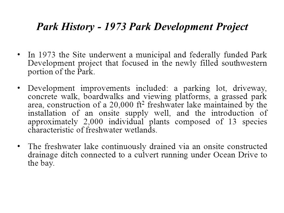 Park History - 1973 Park Development Project In 1973 the Site underwent a municipal and federally funded Park Development project that focused in the newly filled southwestern portion of the Park.