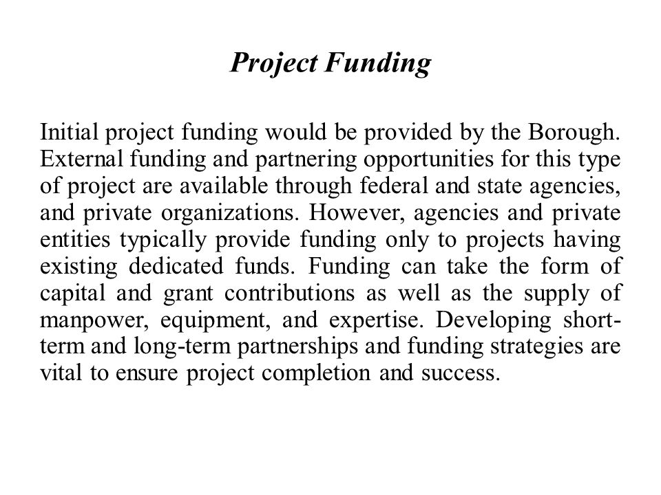 Project Funding Initial project funding would be provided by the Borough.