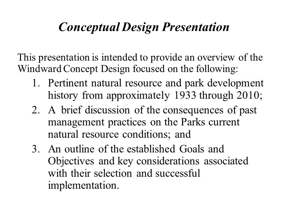 Conceptual Design Presentation This presentation is intended to provide an overview of the Windward Concept Design focused on the following: 1.Pertine