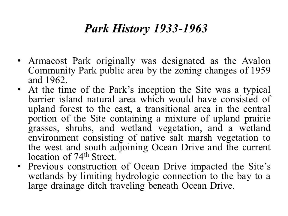 Armacost Park originally was designated as the Avalon Community Park public area by the zoning changes of 1959 and 1962. At the time of the Parks ince