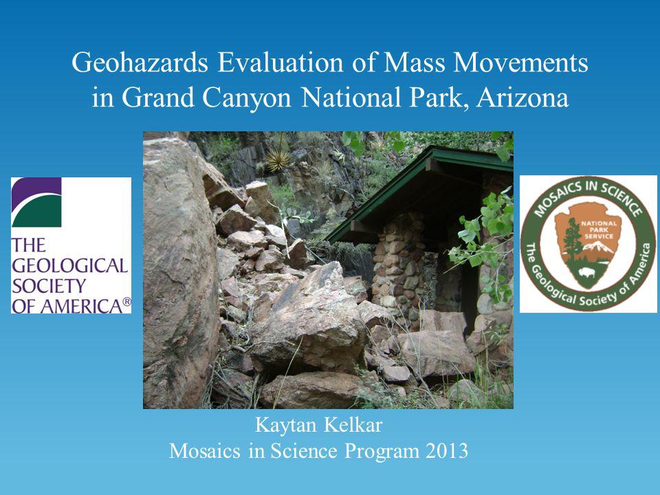Geohazards Evaluation of Mass Movements in Grand Canyon National Park, Arizona Kaytan Kelkar Mosaics in Science Program 2013