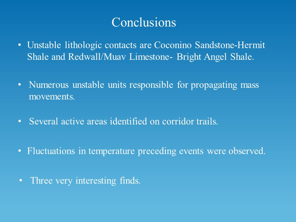 Conclusions Unstable lithologic contacts are Coconino Sandstone-Hermit Shale and Redwall/Muav Limestone- Bright Angel Shale.