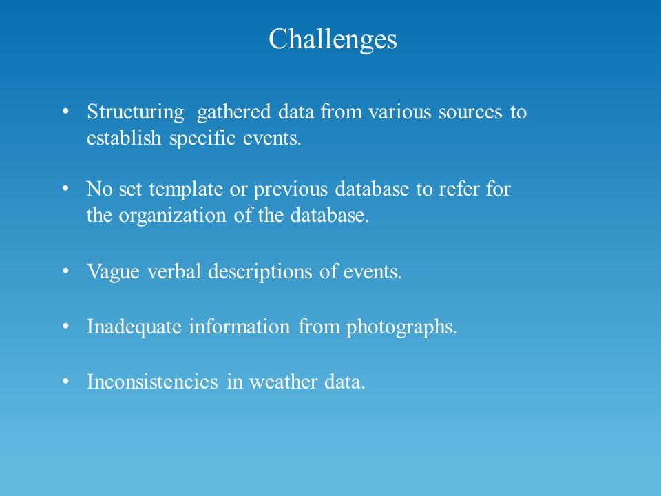 Challenges Structuring gathered data from various sources to establish specific events.