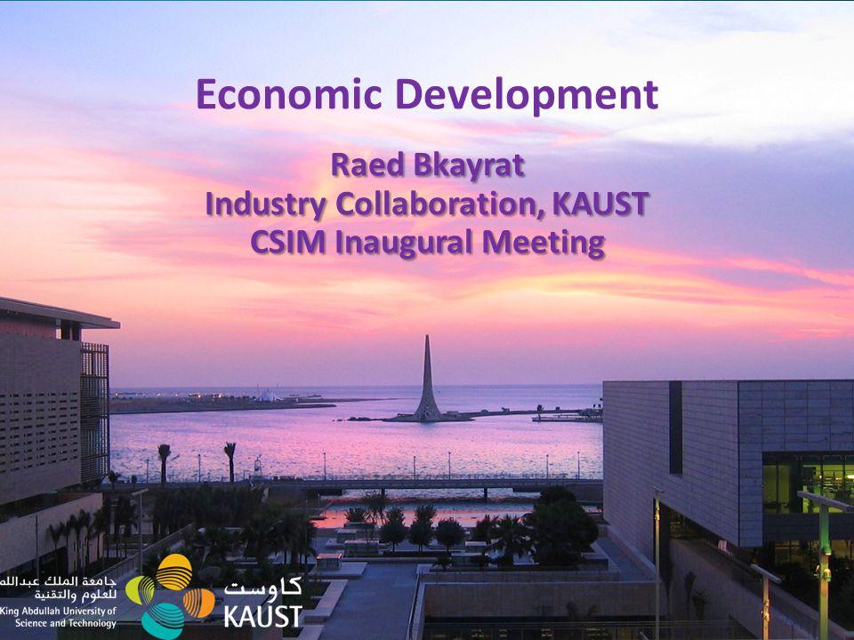 KAUST: Realization of a Bold Vision Economic Development Presentation December, 2009 Economic Development Raed Bkayrat Industry Collaboration, KAUST C