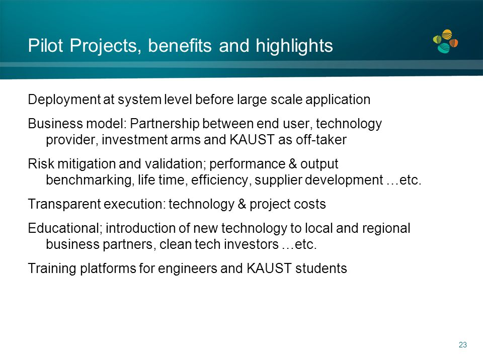 Deployment at system level before large scale application Business model: Partnership between end user, technology provider, investment arms and KAUST
