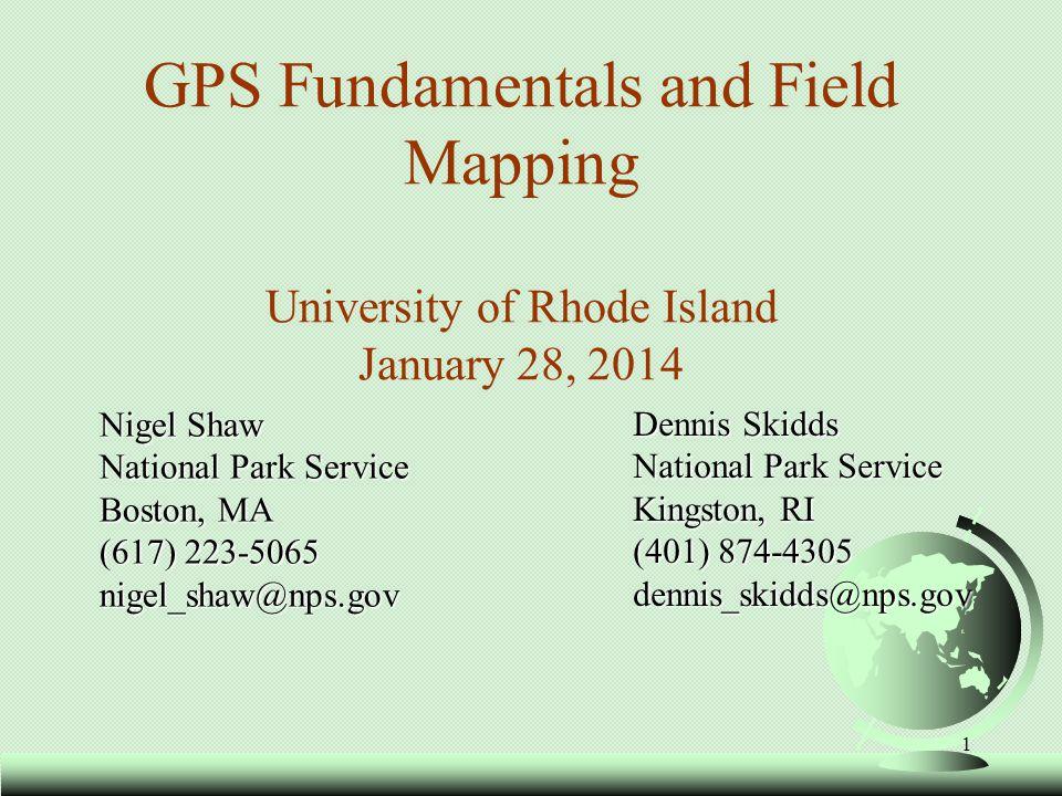 GPS Fundamentals and Field Mapping University of Rhode Island January 28, 2014 Nigel Shaw National Park Service Boston, MA (617) 223-5065 nigel_shaw@n