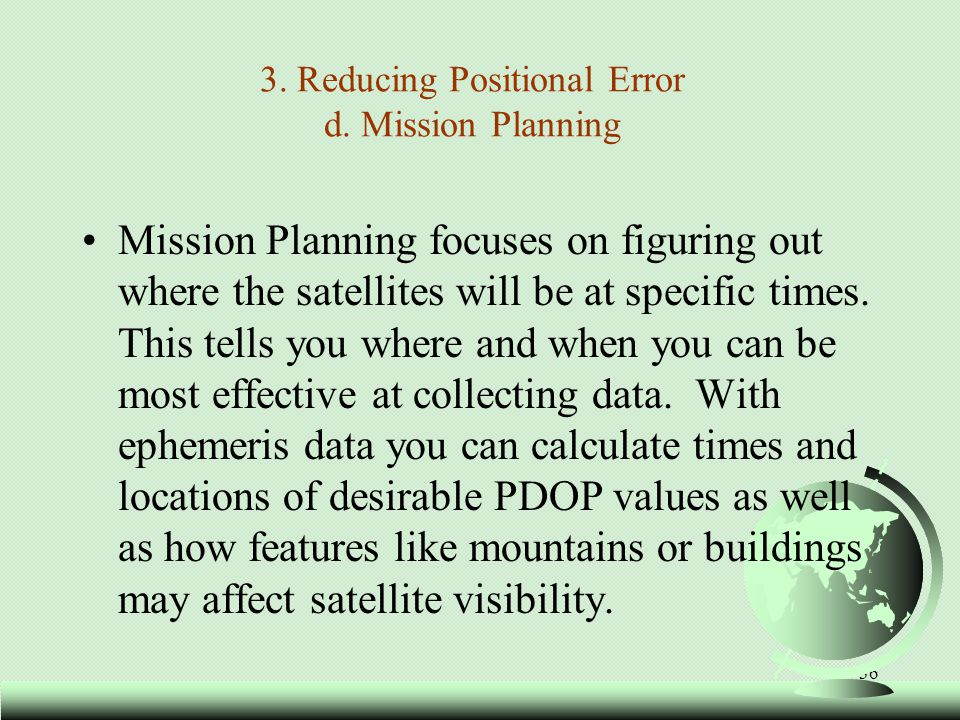 36 Mission Planning focuses on figuring out where the satellites will be at specific times. This tells you where and when you can be most effective at