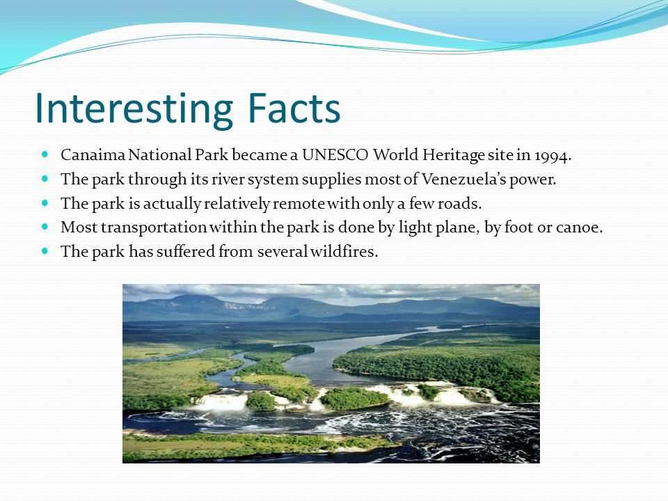 Interesting Facts Canaima National Park became a UNESCO World Heritage site in 1994. The park through its river system supplies most of Venezuelas pow