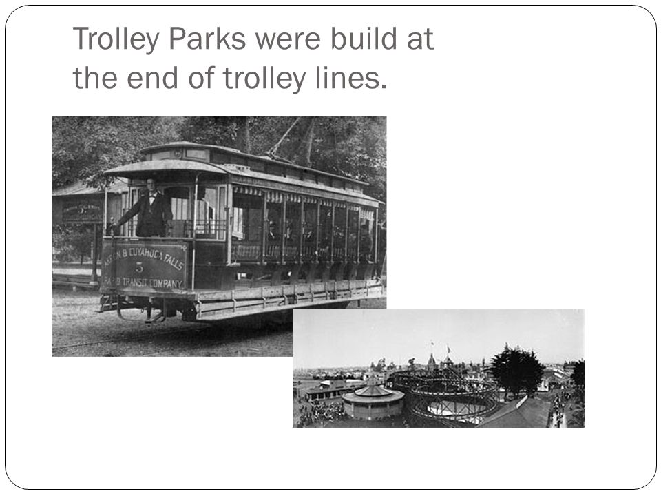 Trolley Parks were build at the end of trolley lines.