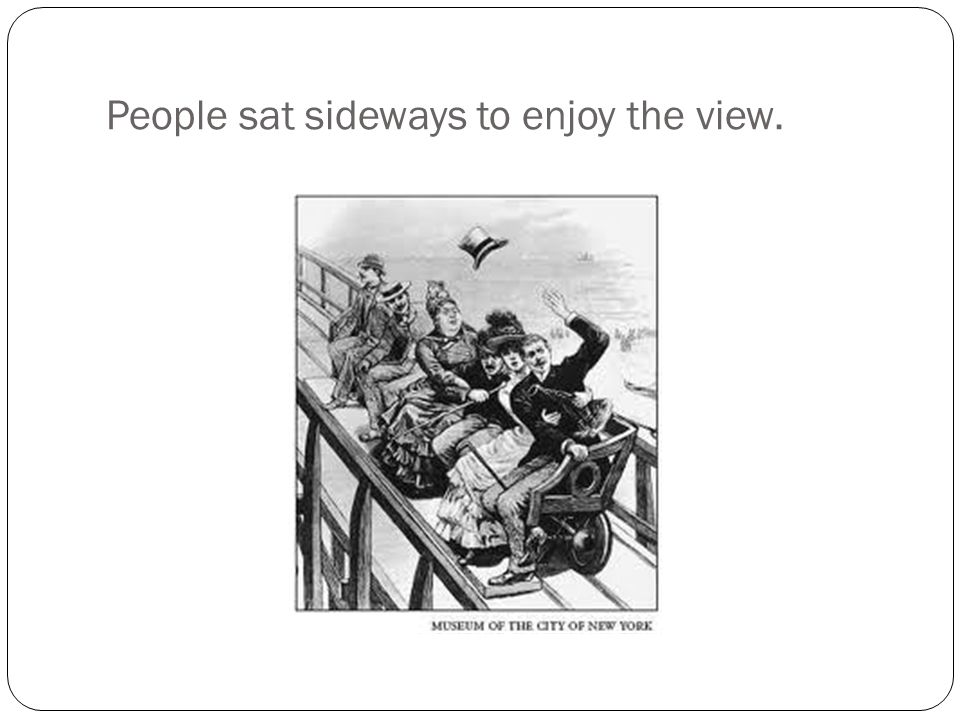 People sat sideways to enjoy the view.