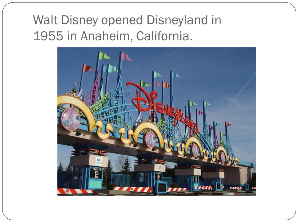 Walt Disney opened Disneyland in 1955 in Anaheim, California.