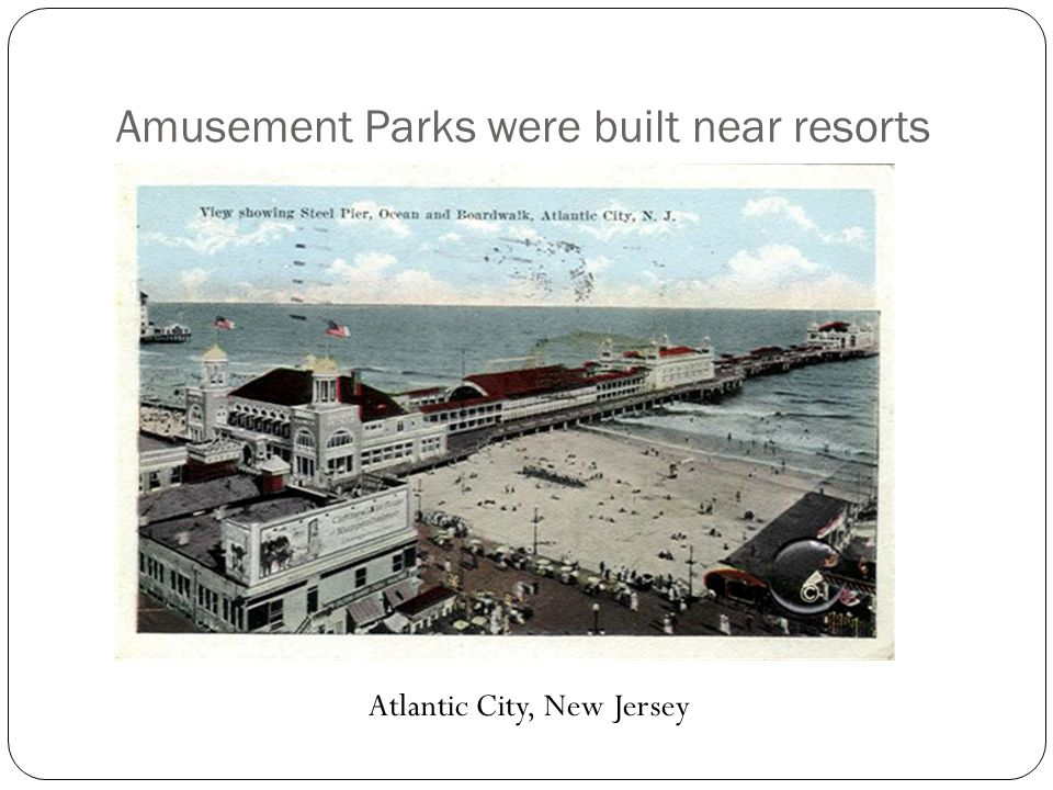 Amusement Parks were built near resorts Atlantic City, New Jersey