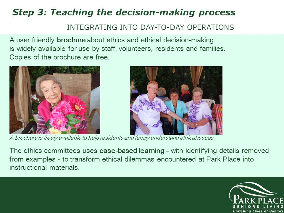 INTEGRATING INTO DAY-TO-DAY OPERATIONS A user friendly brochure about ethics and ethical decision-making is widely available for use by staff, volunte