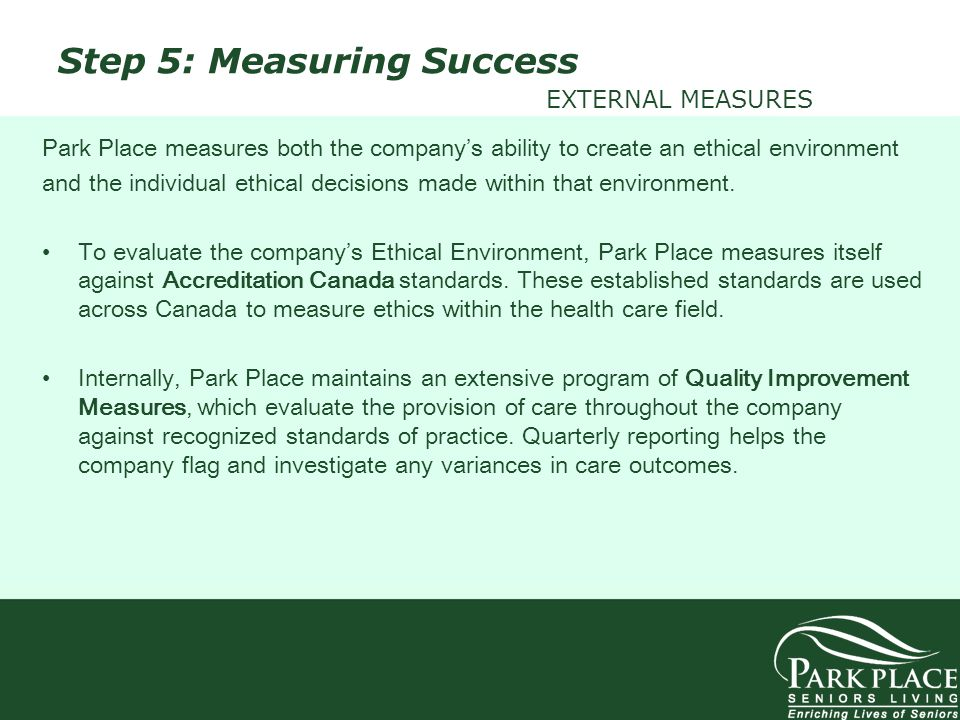 Park Place measures both the companys ability to create an ethical environment and the individual ethical decisions made within that environment. To e