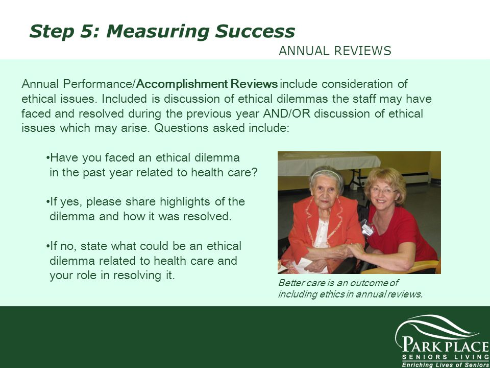 Step 5: Measuring Success ANNUAL REVIEWS Annual Performance/Accomplishment Reviews include consideration of ethical issues. Included is discussion of