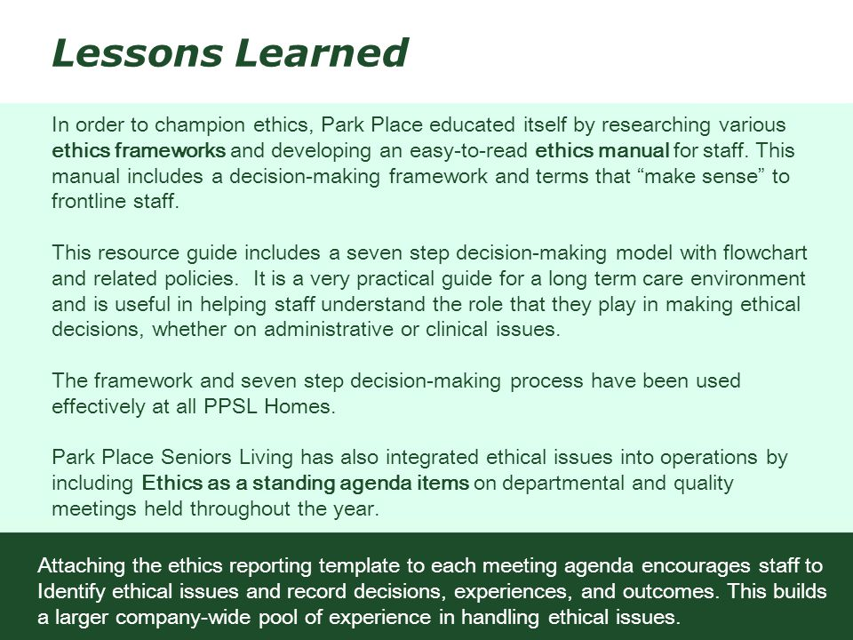 Lessons Learned In order to champion ethics, Park Place educated itself by researching various ethics frameworks and developing an easy-to-read ethics