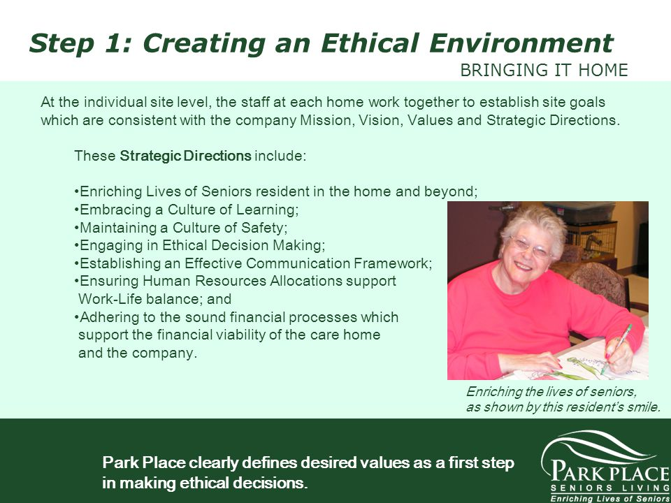 Step 1: Creating an Ethical Environment BRINGING IT HOME At the individual site level, the staff at each home work together to establish site goals wh