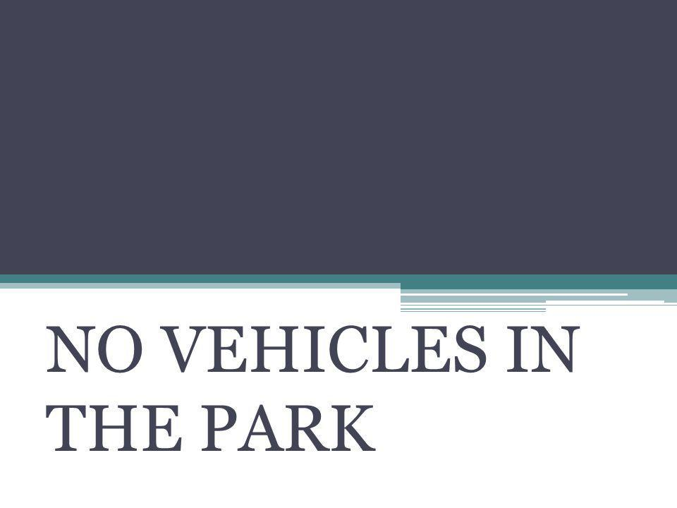 NO VEHICLES IN THE PARK