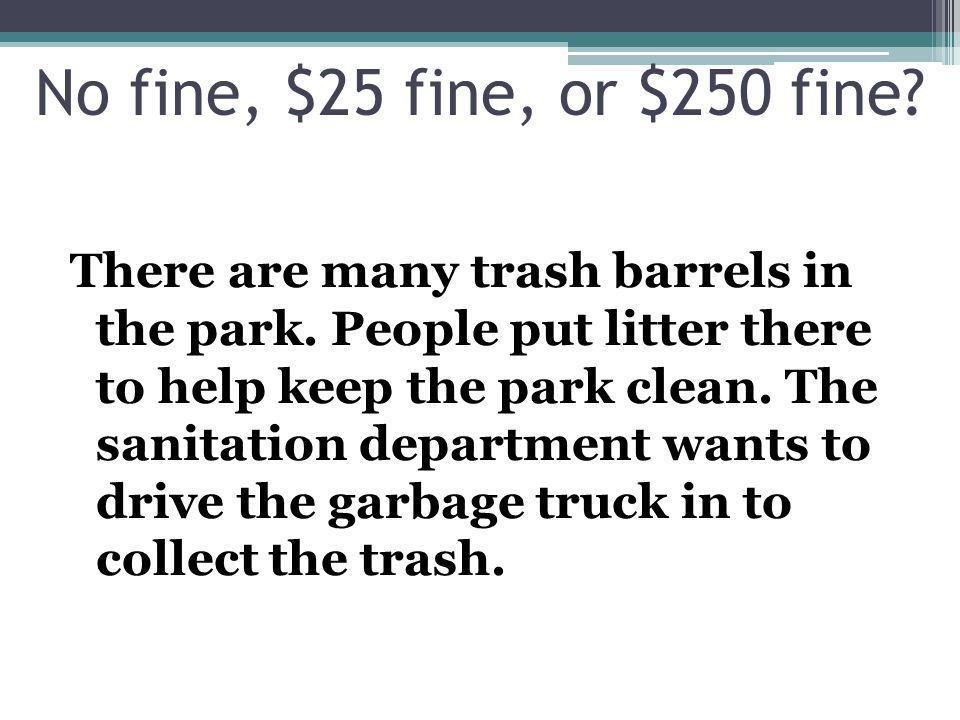 There are many trash barrels in the park. People put litter there to help keep the park clean.