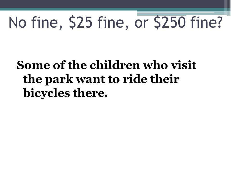 Some of the children who visit the park want to ride their bicycles there.