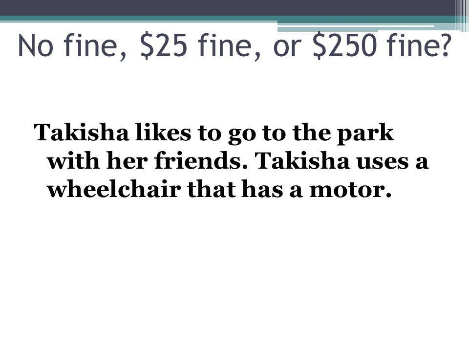 Takisha likes to go to the park with her friends. Takisha uses a wheelchair that has a motor.