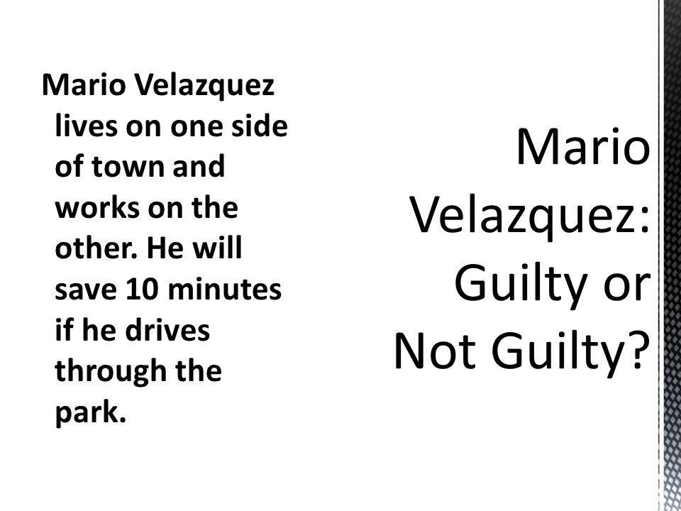 Mario Velazquez lives on one side of town and works on the other. He will save 10 minutes if he drives through the park.
