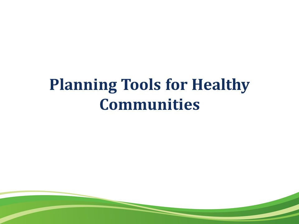 Planning Tools for Healthy Communities