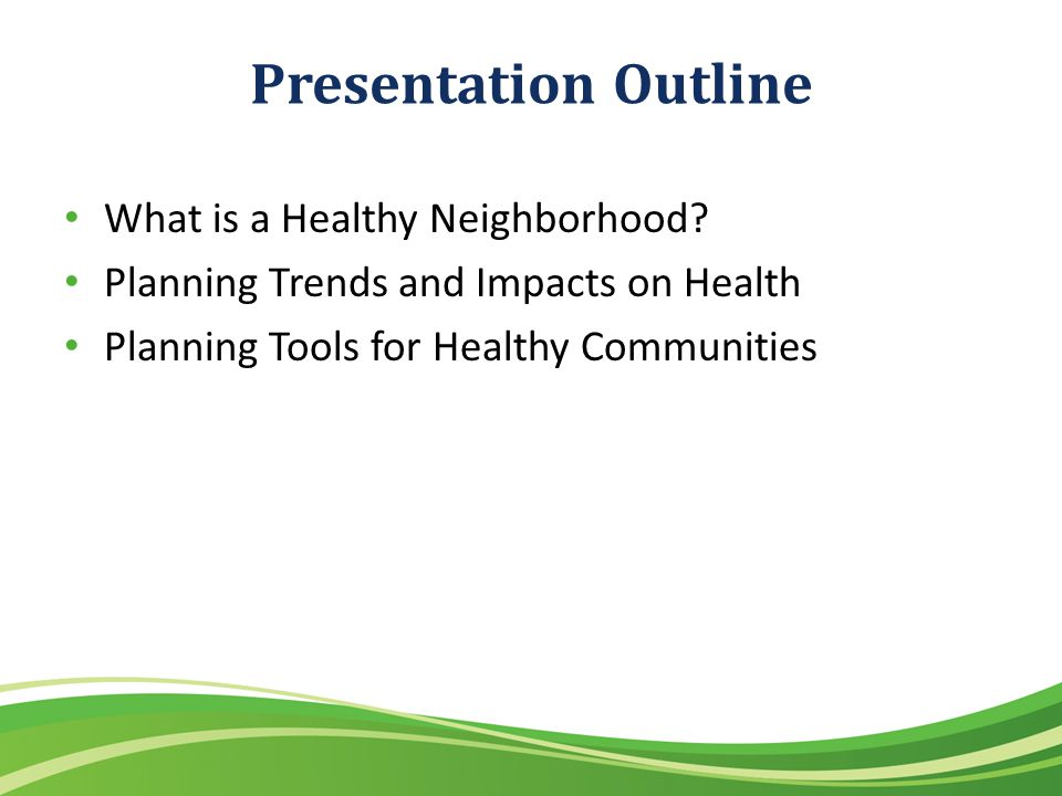 Presentation Outline What is a Healthy Neighborhood.