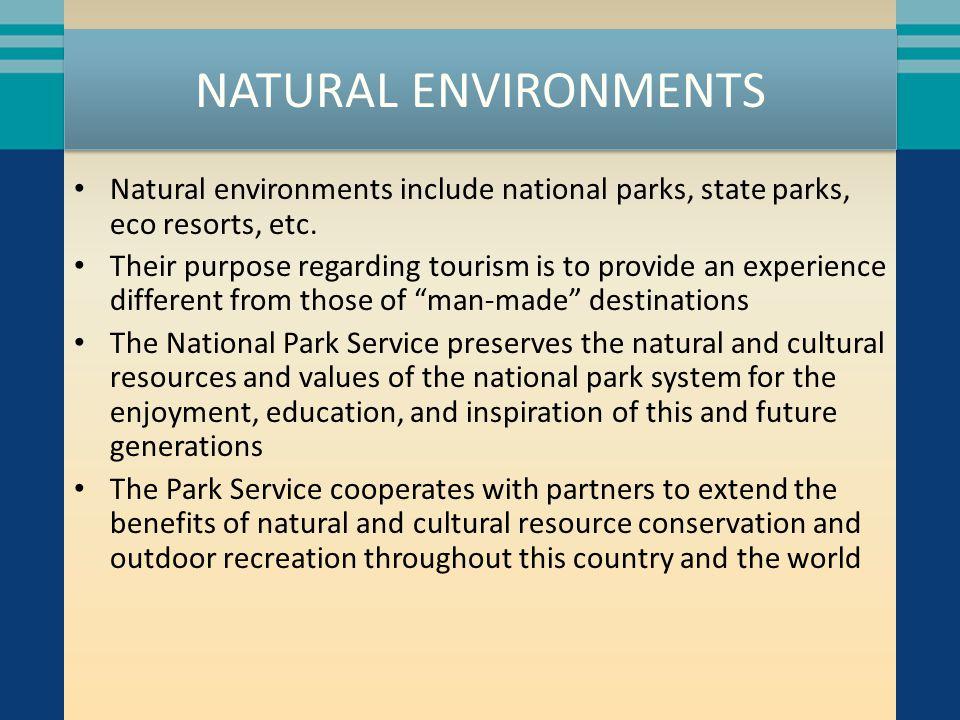 NATURAL ENVIRONMENTS Natural environments include national parks, state parks, eco resorts, etc.