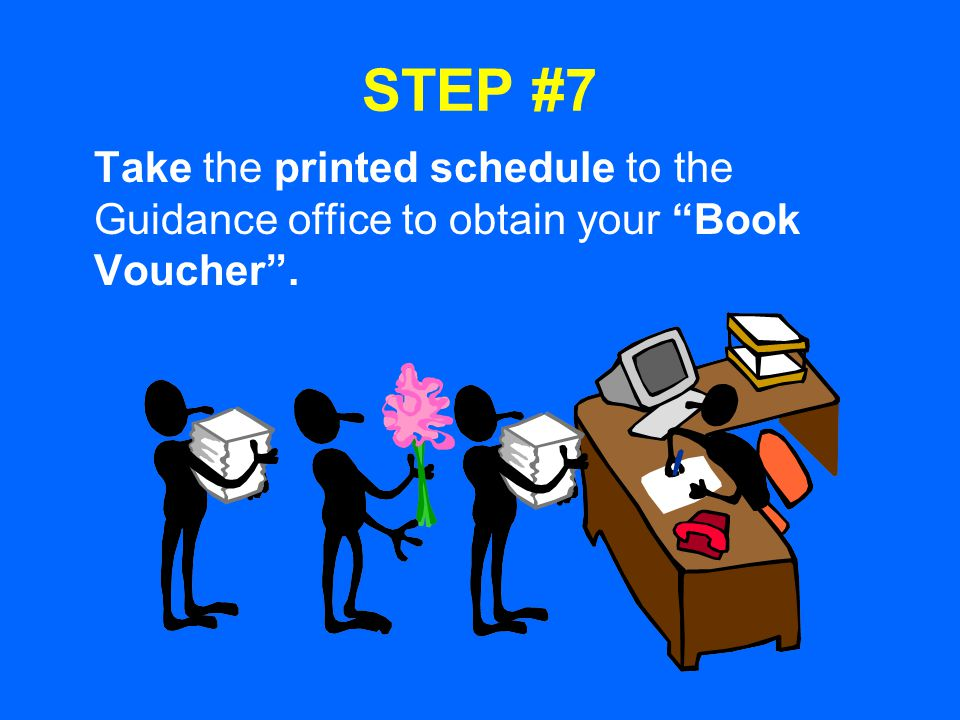 STEP #7 Take the printed schedule to the Guidance office to obtain your Book Voucher.