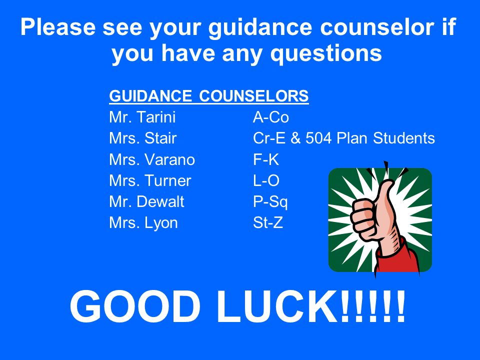 Please see your guidance counselor if you have any questions GUIDANCE COUNSELORS Mr. Tarini A-Co Mrs. StairCr-E & 504 Plan Students Mrs. Varano F-K Mr