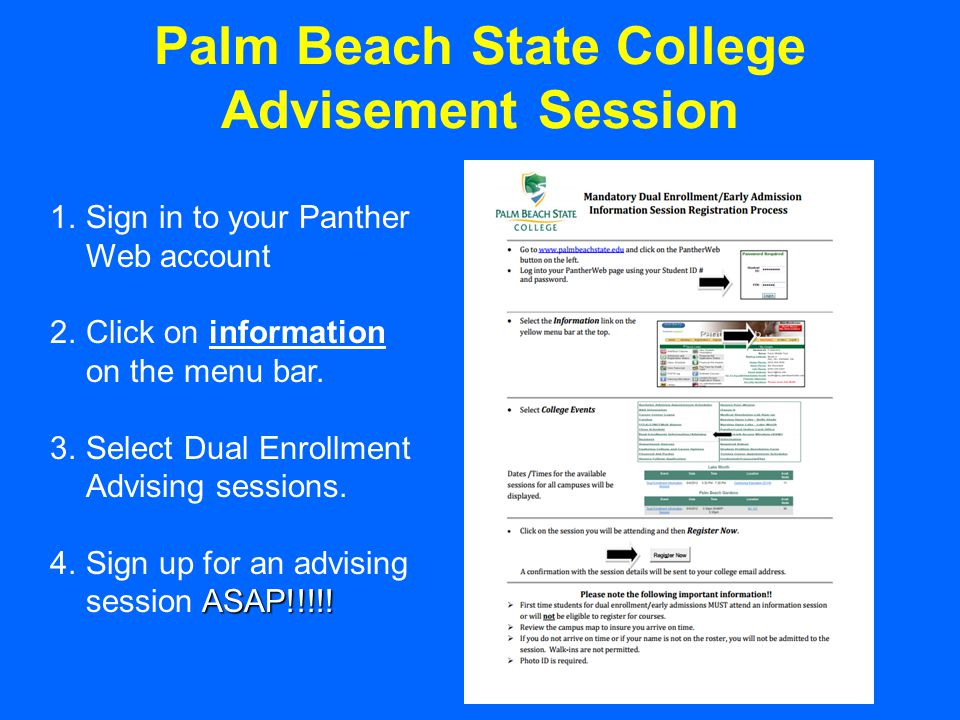 Palm Beach State College Advisement Session 1.Sign in to your Panther Web account 2.Click on information on the menu bar. 3.Select Dual Enrollment Adv