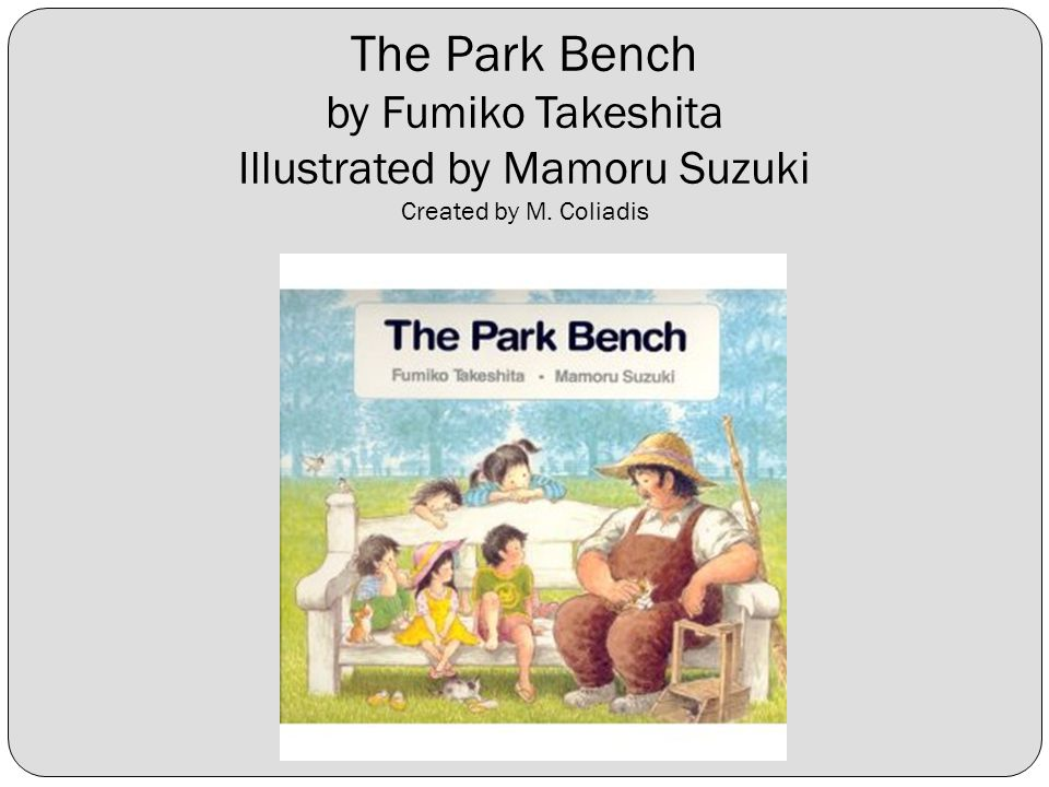 The Park Bench by Fumiko Takeshita Illustrated by Mamoru Suzuki Created by M. Coliadis