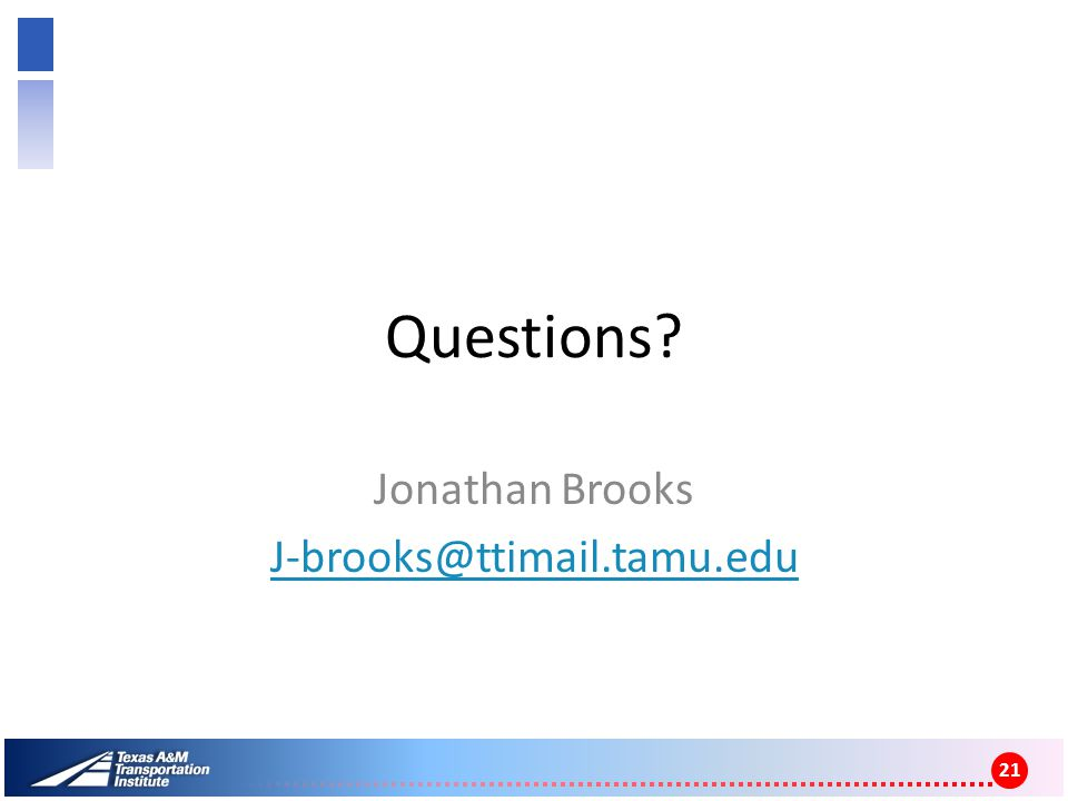 Questions? Jonathan Brooks J-brooks@ttimail.tamu.edu 21