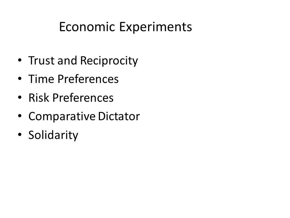 Economic Experiments Trust and Reciprocity Time Preferences Risk Preferences Comparative Dictator Solidarity