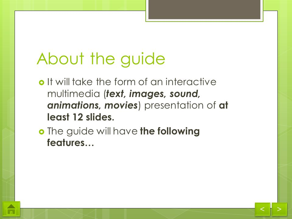 About the guide It will take the form of an interactive multimedia ( text, images, sound, animations, movies ) presentation of at least 12 slides.