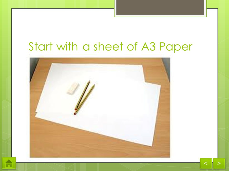 Start with a sheet of A3 Paper < < > >